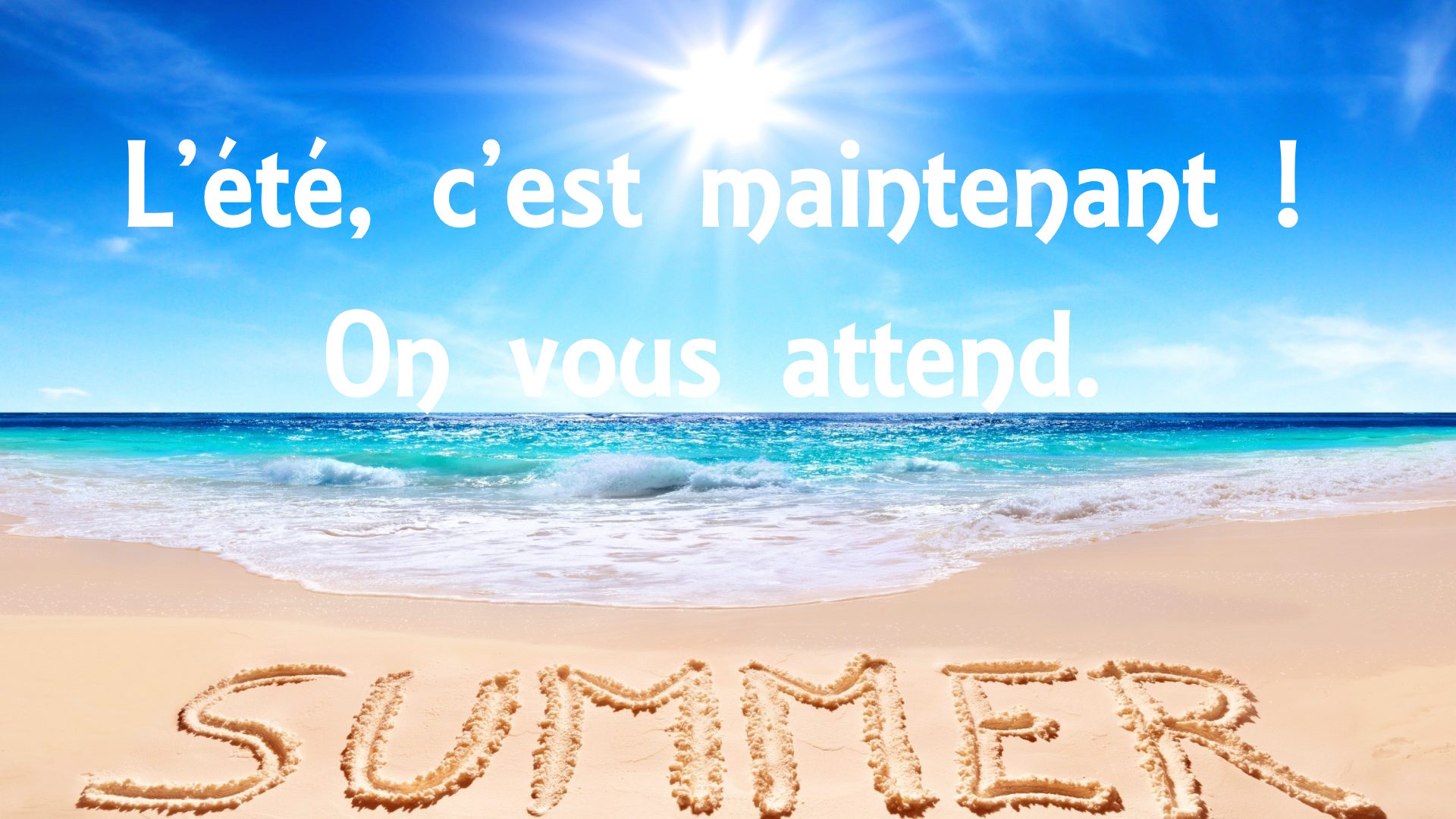 Summertime ! On vous attend.